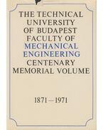 The Technical University of Budapest, Faculty of Mechanical Engineering Centenary Memorial Volume - Dr. Varga József (szerk.)