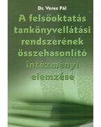 A felsőoktatás tankönyvellátási rendszerének összehasonlító intézményi elemzése - Dr. Veres Pál