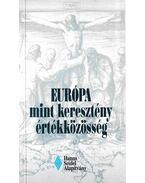 Európa mint keresztény értékközösség - Dr. Vörös Imre, Kussbach Erich, Friedrich Frhr. von Solemacher