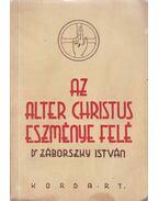 Az Alter Christus eszménye felé - Dr. Záborszky István