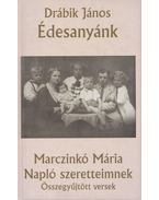 Édesanyánk / Napló szeretteimnek - Drábik János, Marczinkó Mária