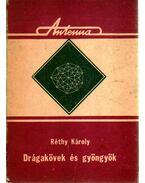 Drágakövek és gyöngyök - Réthy Károly