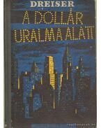 A dollár uralma alatt - Dreiser, Theodore