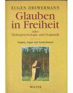 Glauben in Freiheit - Drewermann, Eugen