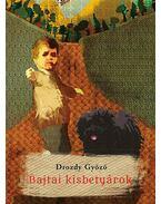 Bajatai kisbetyárok - Drozdy Győző