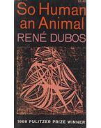 So Human an Animal - Dubos, René