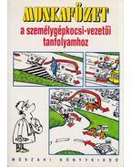 Munkafüzet a személygépkocsi-vezetői tanfolyamhoz - Duka Gyula, Virágh Sándor, Keller Ervin, Takács Ferenc