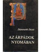 Az Árpádok nyomában - Dümmerth Dezső