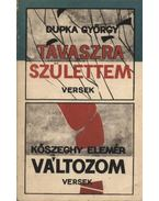 Tavaszra születtem; Változom - Dupka György, Kőszeghy Elemér