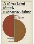 A társadalmi tények magyarázatához - Durkheim, Émile