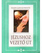 Jézushoz vezető út - E.G. White
