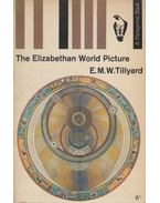 The Elizabethan World Picture - E. M. W. Tillyard