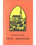 Ujvári gimnazisták - E. Réső Zoltán