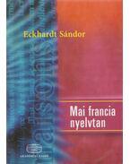 Mai francia nyelvtan - Eckhardt Sándor