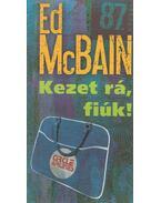 Kezet rá, fiúk! - Ed McBain