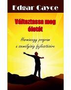 Változtassa meg életét   Harmincegy program a személyiség fejlesztésére - Edgar Cayce