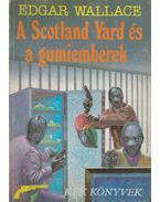 A Scotland Yard és a gumiemberek - Edgar Wallace