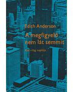 A megfigyelő nem lát semmit - Edith Anderson