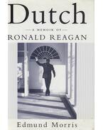 Dutch: A Memoir of Ronald Reagan - Edmund Morris