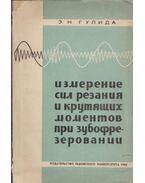 A vágóerő és a nyomaték mérése a fogaskerékmarás során (orosz) - Eduard Gulida
