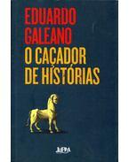 O cacador de histórias - Eduardo Galeano