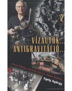 Vízautók... Antigravitáció - Egely György