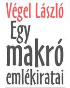 EGY MAKRÓ EMLÉKIRATAI - Végel László