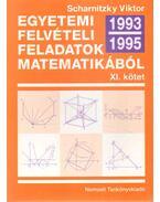 Egyetemi felvételi feladatok matematikából XI. kötet 1993-1995 - Scharnitzky Viktor