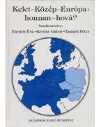 Kelet - Közép - Európa: honnan - hová? - Ehrlich Éva, Révész Gábor, Tamási Péter