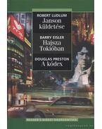 Janson küldetése / Hajsza Tokióban / A kódex - Eisler, Barry, Robert Ludlum, Douglas Preston