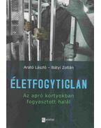 Életfogytiglan - Arató László, Bátyi Zoltán
