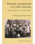 Életmód, szemléletmód és a módi változása a parasztság körében a 19-20. század fordulóján (dedikált) - Flórián Mária