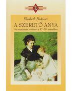 A szerető anya - Elisabeth Badinter