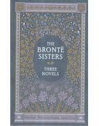Three Novels - Emily Bronte, Charlotte Brontë, Anne Brontë