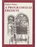 A programozás eredete - Endrei Walter