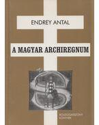 A magyar archiregnum - Endrey Antal