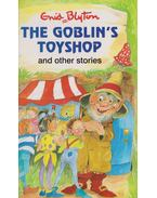 The Goblin's Toyshop and other stories - Enid Blyton