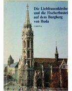 Die Liebfrauenkirche und die Fischerbastei auf dem Burgberg von Buda - Entz Géza