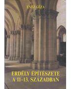 Erdély építészete a 11-13. században - Entz Géza