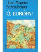 Ó, Európa - Enzensberger, Hans Magnus