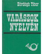 Vadászok nyelvén - Eördögh Tibor