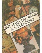 Mit hagytak ránk a századok? - Erdei Grünwald Mihály