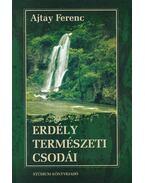 Erdély természeti csodái - Ajtay Ferenc