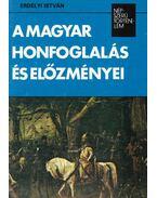 A magyar honfoglalás és előzményei - Erdélyi István