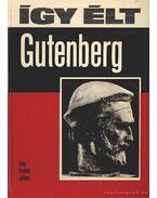 Így élt Gutenberg - Erdődy János