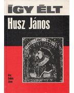 Így élt Husz János - Erdődy János