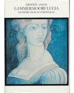 Lammermoori Lucia szomorú és igaz története - Erdődy János