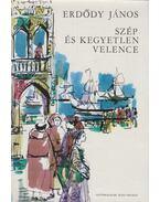 Szép és kegyetlen Velence - Erdődy János