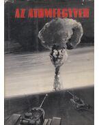 Az atomfegyver felépítése, pusztító hatása és az ellene való védekezés - Erdős József, Ordasi István, Sztanyik László
