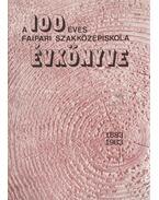 A 100 éves faipari szakközépiskola évkönyve 1883-1983 - Erdősi György
